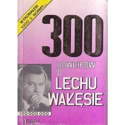 300 DOWCIPÓW O LECHU WAŁĘSIE