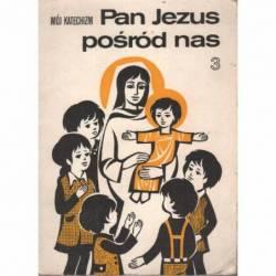 MÓJ KATECHIZM 3. PAN JEZUS...