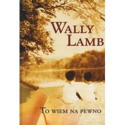 TO WIEM NA PEWNO - WALLY LAMB